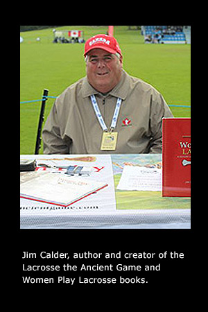 Jim Calder author and creator of Lacrosse the Ancinet Game and Women Play Lacrosse books.