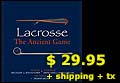 Lacrosse the Ancient Game